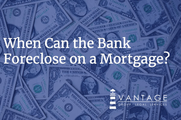 when can a bank foreclose on a mortgage